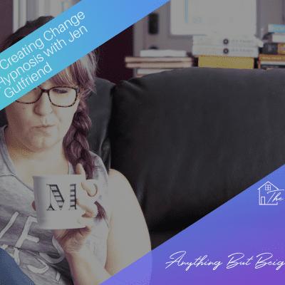 ANYTHING BUT BEIGE EPISODE 11: Creating Change through Hypnosis with Jen Gutfriend