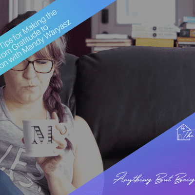 ANYTHING BUT BEIGE: Episode 19: Tips for Making the Leap from Gratitude to Manifestation with Mandy Waryasz